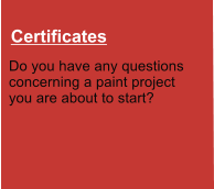 Certificates Do you have any questions  concerning a paint project  you are about to start?